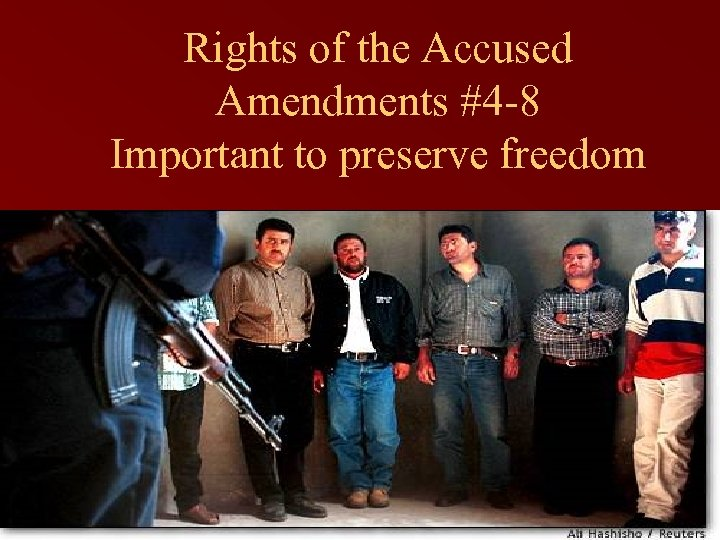 Rights of the Accused Amendments #4 -8 Important to preserve freedom