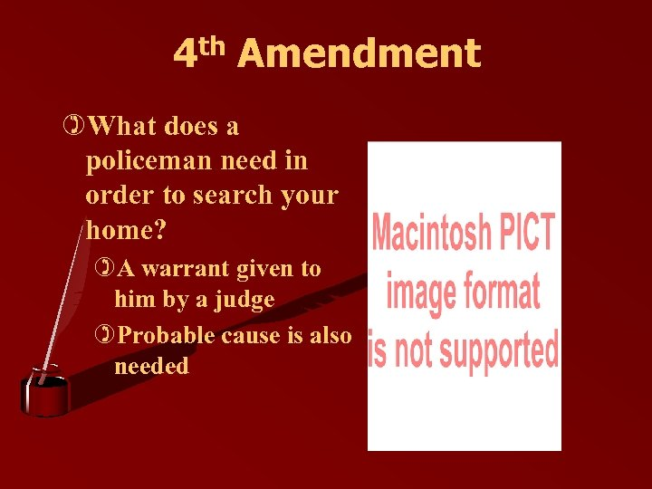 4 th Amendment )What does a policeman need in order to search your home?