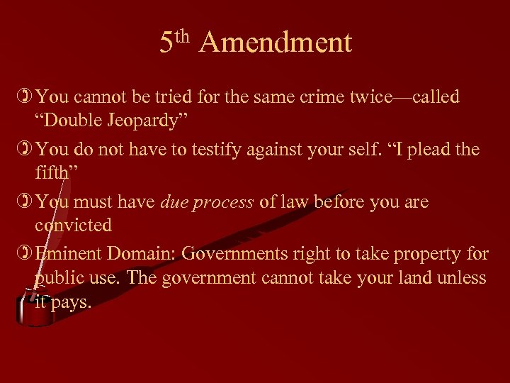 "5 th Amendment ) You cannot be tried for the same crime twice—called ""Double"