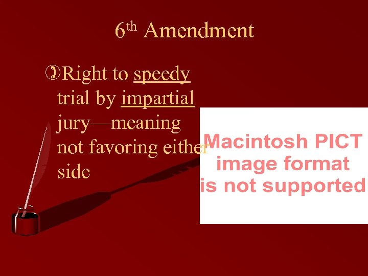 6 th Amendment )Right to speedy trial by impartial jury—meaning not favoring either side