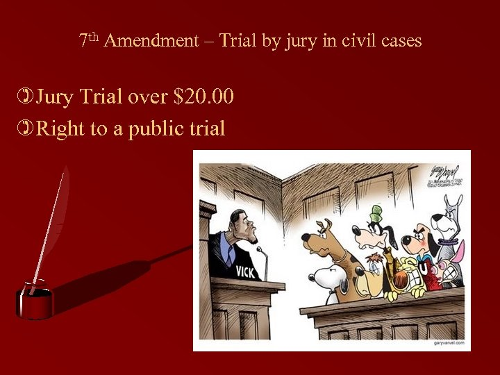 7 th Amendment – Trial by jury in civil cases )Jury Trial over $20.