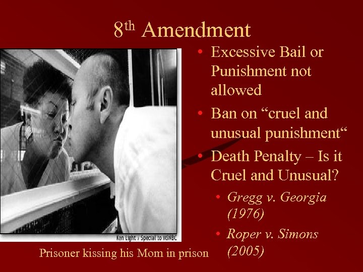 "8 th Amendment • Excessive Bail or Punishment not allowed • Ban on ""cruel"