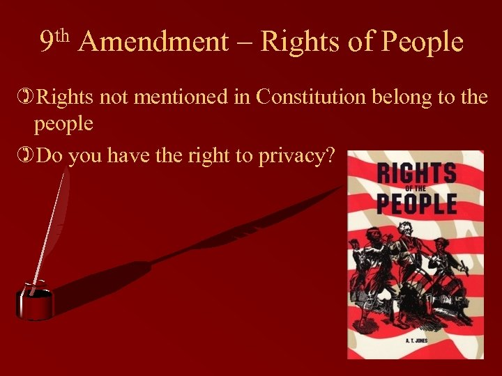 9 th Amendment – Rights of People )Rights not mentioned in Constitution belong to