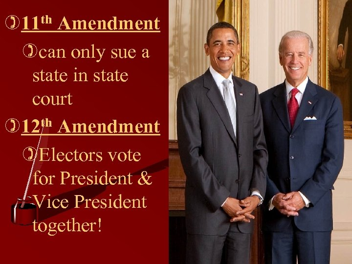 )11 th Amendment )can only sue a state in state court )12 th Amendment