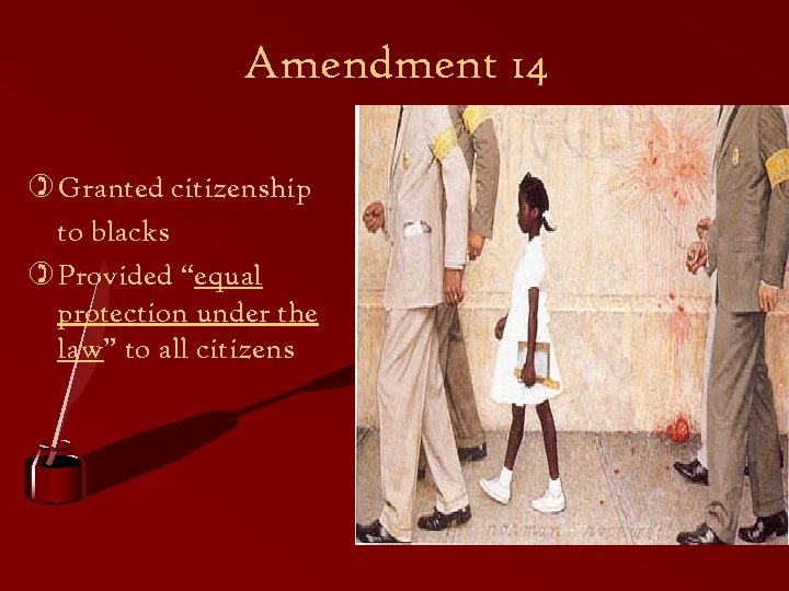 "Amendment 14 ) Granted citizenship to blacks ) Provided ""equal protection under the law"""
