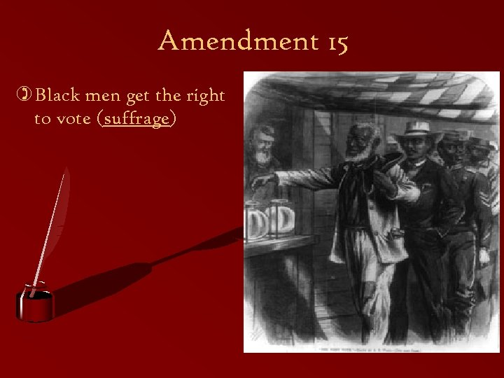 Amendment 15 ) Black men get the right to vote (suffrage)