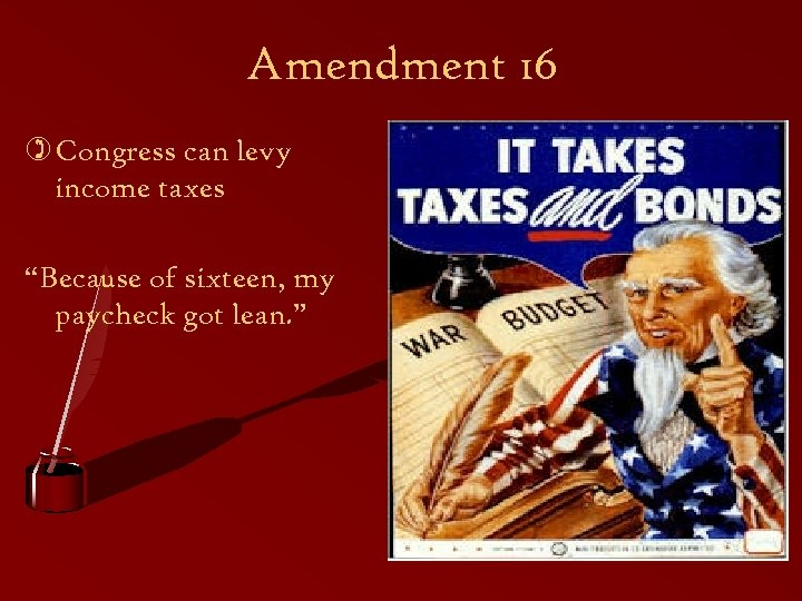 "Amendment 16 ) Congress can levy income taxes ""Because of sixteen, my paycheck got"