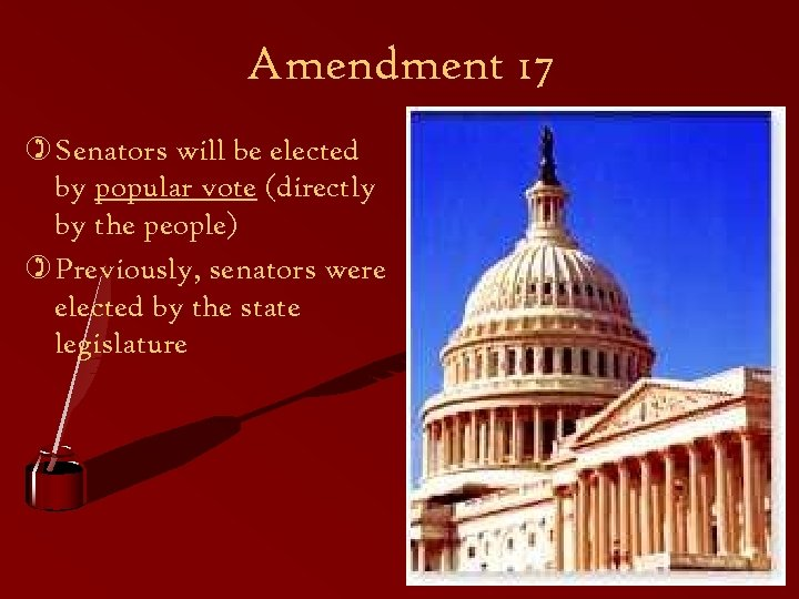 Amendment 17 ) Senators will be elected by popular vote (directly by the people)