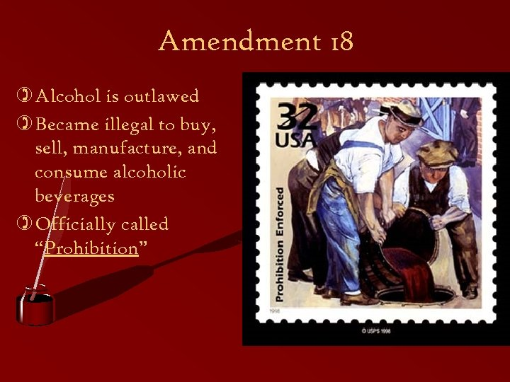 Amendment 18 ) Alcohol is outlawed ) Became illegal to buy, sell, manufacture, and