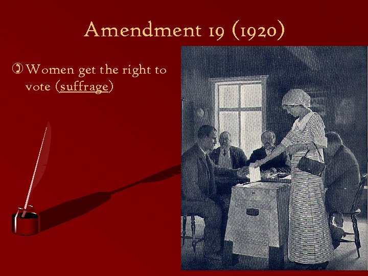 Amendment 19 (1920) ) Women get the right to vote (suffrage)