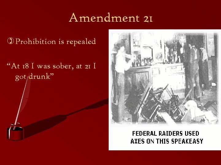 "Amendment 21 ) Prohibition is repealed ""At 18 I was sober, at 21 I"