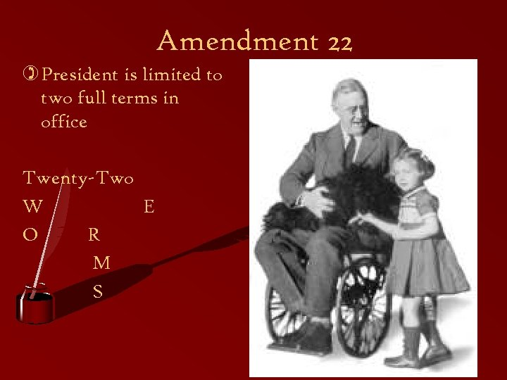 Amendment 22 ) President is limited to two full terms in office Twenty-Two W