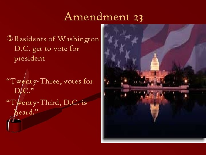 "Amendment 23 ) Residents of Washington D. C. get to vote for president ""Twenty-Three,"