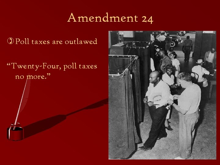 "Amendment 24 ) Poll taxes are outlawed ""Twenty-Four, poll taxes no more. """