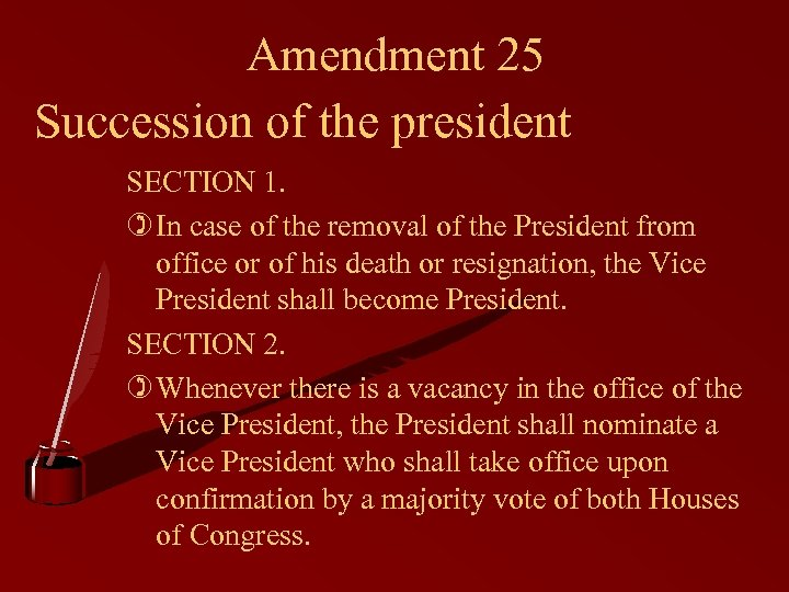 Amendment 25 Succession of the president SECTION 1. ) In case of the removal