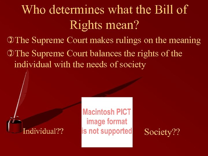 Who determines what the Bill of Rights mean? )The Supreme Court makes rulings on