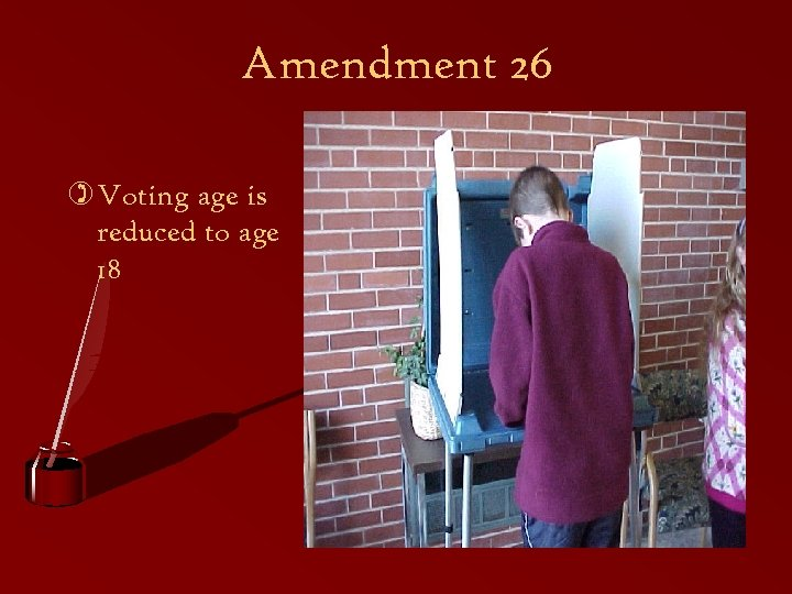 Amendment 26 ) Voting age is reduced to age 18