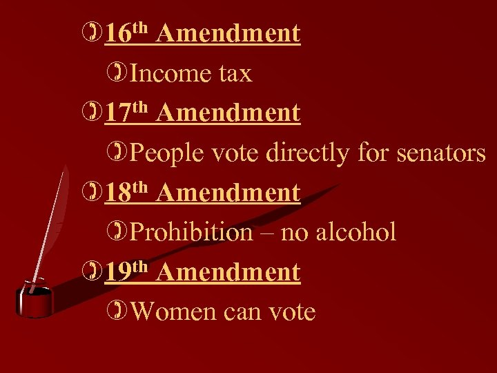 )16 th Amendment )Income tax )17 th Amendment )People vote directly for senators )18
