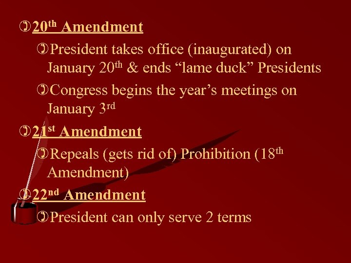 ")20 th Amendment )President takes office (inaugurated) on January 20 th & ends ""lame"