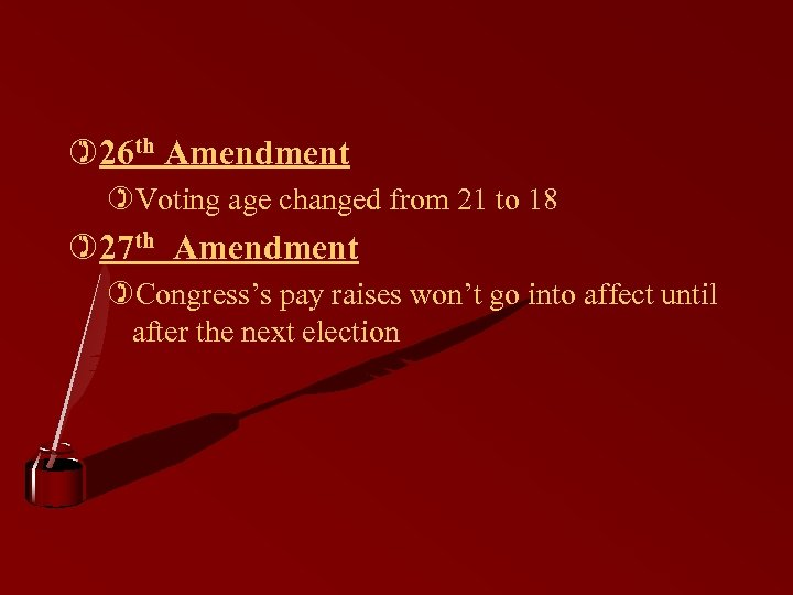 )26 th Amendment )Voting age changed from 21 to 18 )27 th Amendment )Congress's