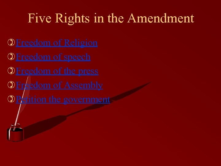 Five Rights in the Amendment )Freedom of Religion )Freedom of speech )Freedom of the