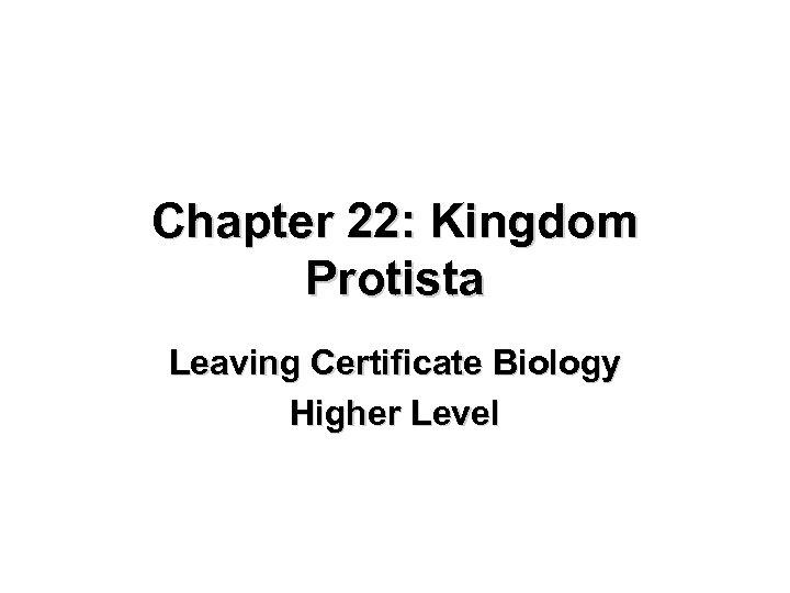 Chapter 22: Kingdom Protista Leaving Certificate Biology Higher Level