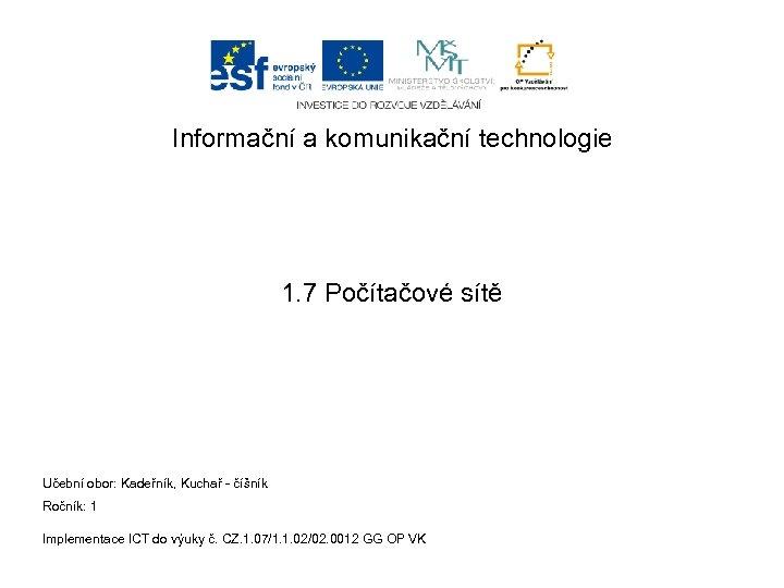 Informační a komunikační technologie 1. 7 Počítačové sítě Učební obor: Kadeřník, Kuchař - číšník