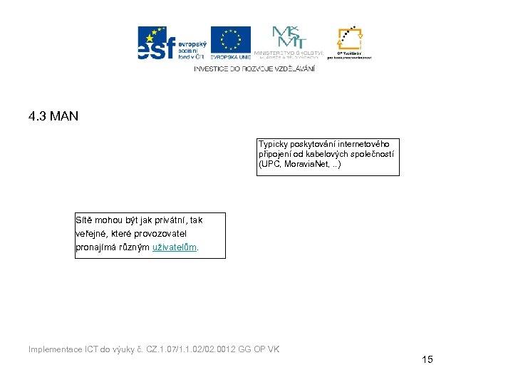 4. 3 MAN Typicky poskytování internetového připojení od kabelových společností (UPC, Moravia. Net, .