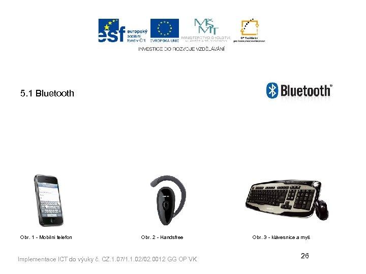 5. 1 Bluetooth Obr. 1 - Mobilní telefon Obr. 2 - Handsfree Implementace ICT