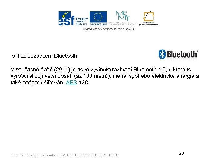 5. 1 Zabezpečení Bluetooth V současné době (2011) je nově vyvinuto rozhraní Bluetooth 4.
