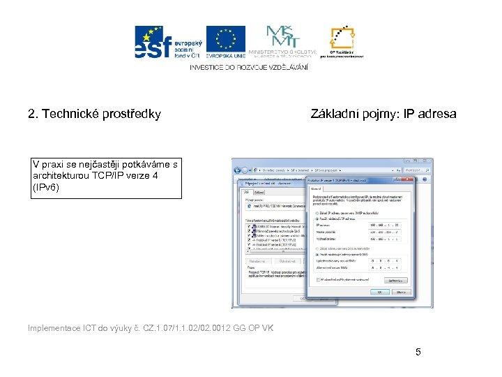 2. Technické prostředky Základní pojmy: IP adresa V praxi se nejčastěji potkáváme s architekturou