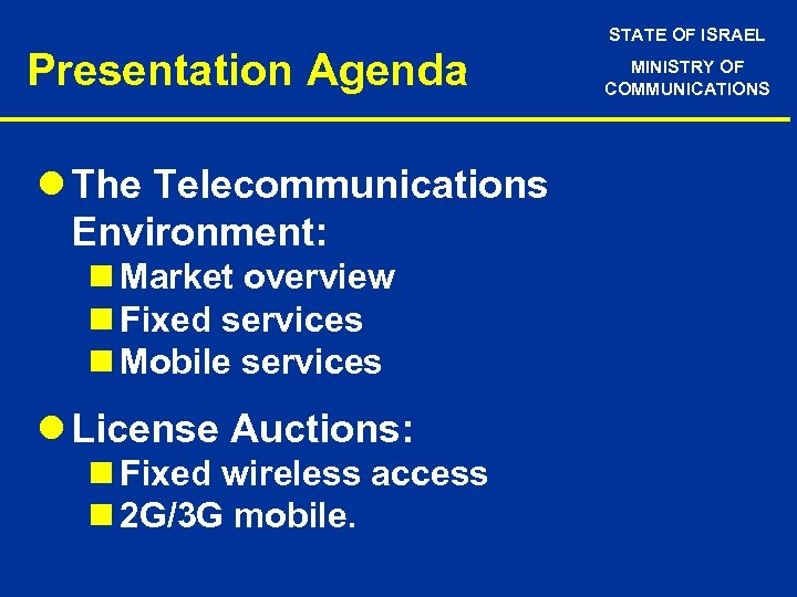STATE OF ISRAEL Presentation Agenda l The Telecommunications Environment: n Market overview n Fixed