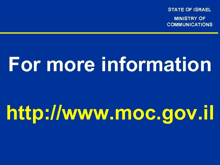 STATE OF ISRAEL MINISTRY OF COMMUNICATIONS For more information http: //www. moc. gov. il