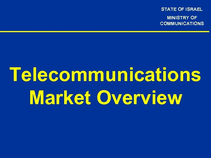 STATE OF ISRAEL MINISTRY OF COMMUNICATIONS Telecommunications Market Overview