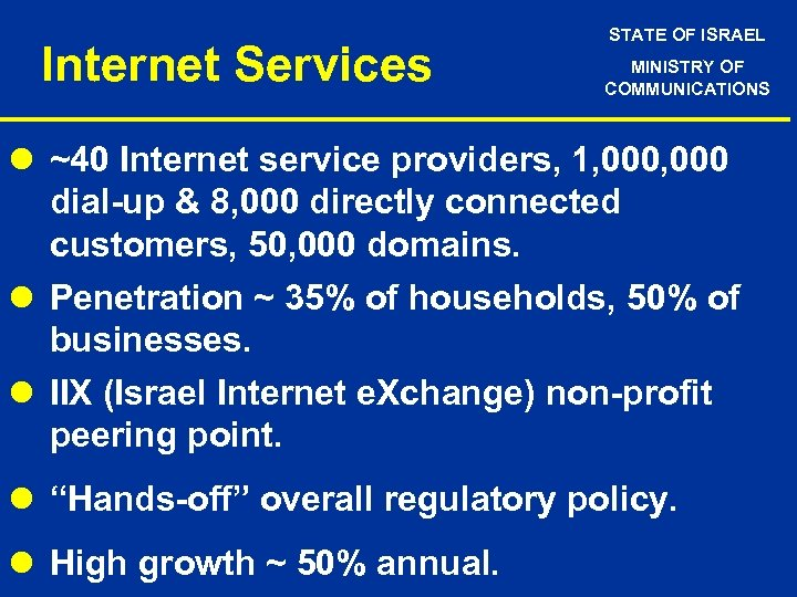 Internet Services STATE OF ISRAEL MINISTRY OF COMMUNICATIONS l ~40 Internet service providers, 1,
