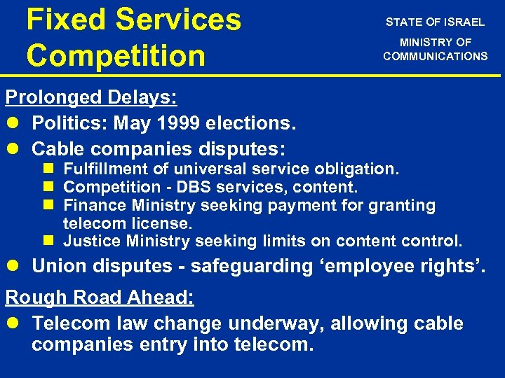 Fixed Services Competition STATE OF ISRAEL MINISTRY OF COMMUNICATIONS Prolonged Delays: l Politics: May