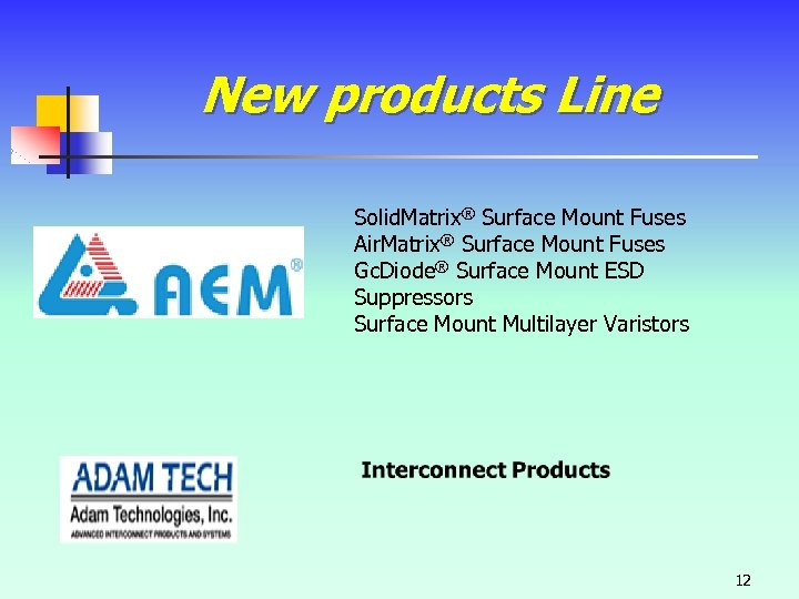 New products Line Solid. Matrix® Surface Mount Fuses Air. Matrix® Surface Mount Fuses Gc.