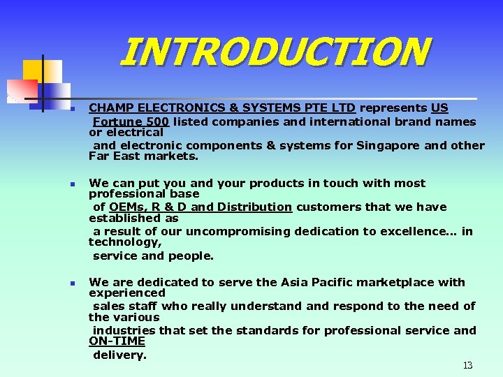 INTRODUCTION n n n CHAMP ELECTRONICS & SYSTEMS PTE LTD represents US Fortune 500
