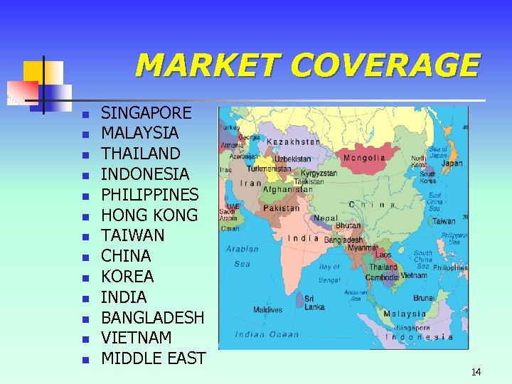 MARKET COVERAGE n n n n SINGAPORE MALAYSIA THAILAND INDONESIA PHILIPPINES HONG KONG TAIWAN