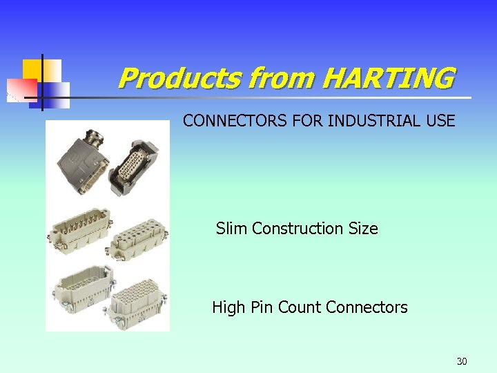 Products from HARTING CONNECTORS FOR INDUSTRIAL USE Slim Construction Size High Pin Count Connectors