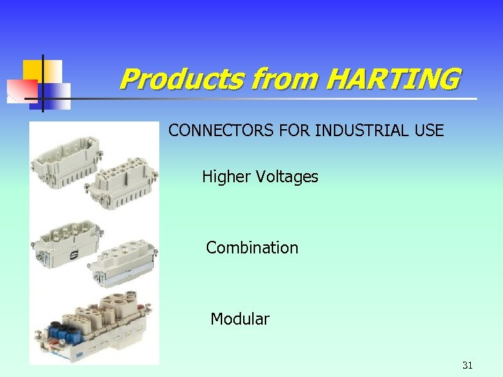 Products from HARTING CONNECTORS FOR INDUSTRIAL USE Higher Voltages Combination Modular 31