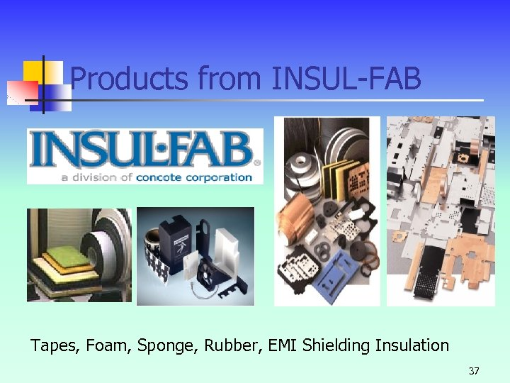 Products from INSUL-FAB Tapes, Foam, Sponge, Rubber, EMI Shielding Insulation 37