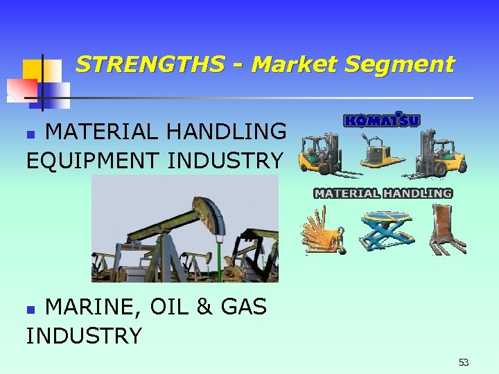 STRENGTHS - Market Segment MATERIAL HANDLING EQUIPMENT INDUSTRY n MARINE, OIL & GAS INDUSTRY