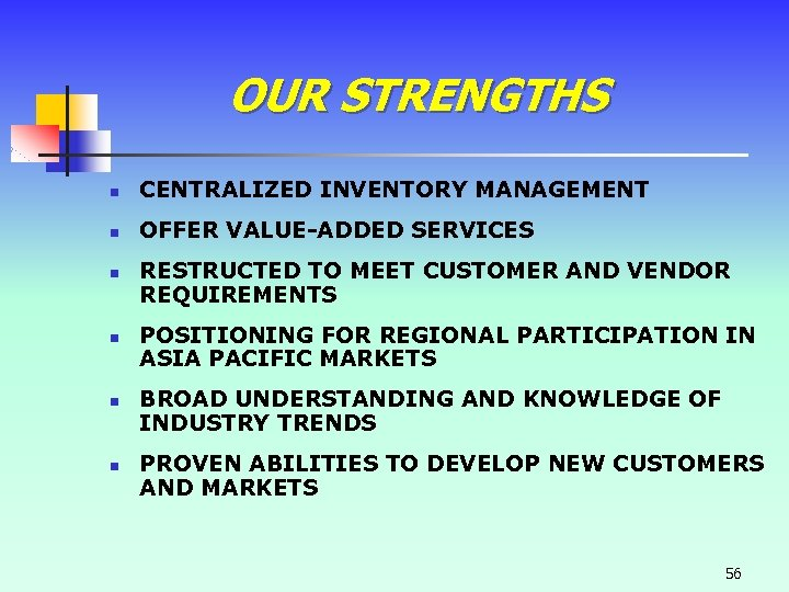 OUR STRENGTHS n CENTRALIZED INVENTORY MANAGEMENT n OFFER VALUE-ADDED SERVICES n n RESTRUCTED TO