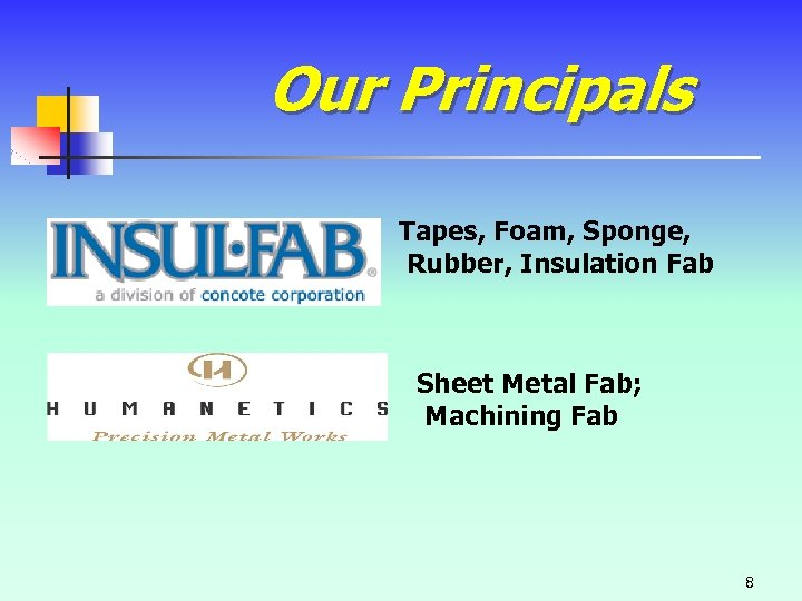 Our Principals Tapes, Foam, Sponge, Rubber, Insulation Fab Sheet Metal Fab; Machining Fab 8