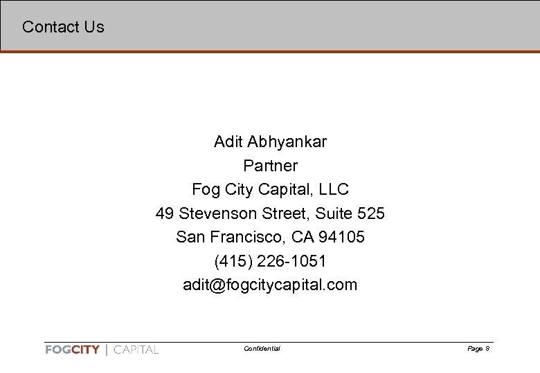 8 Contact Us Adit Abhyankar Partner Fog City Capital, LLC 49 Stevenson Street, Suite