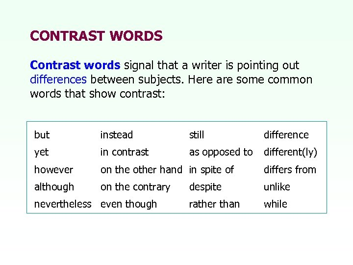 CONTRAST WORDS Contrast words signal that a writer is pointing out differences between subjects.