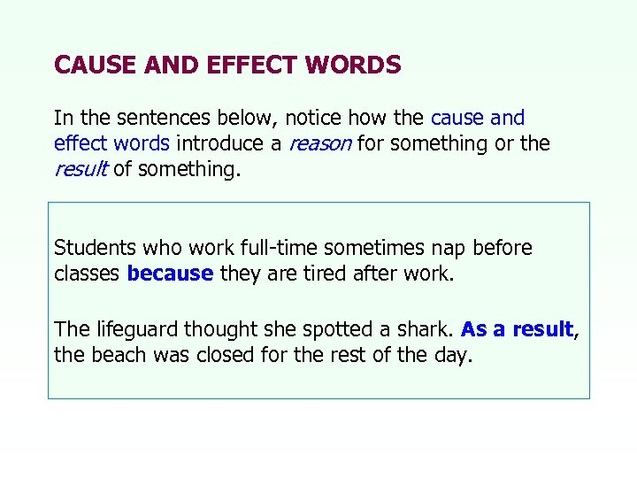 CAUSE AND EFFECT WORDS In the sentences below, notice how the cause and effect
