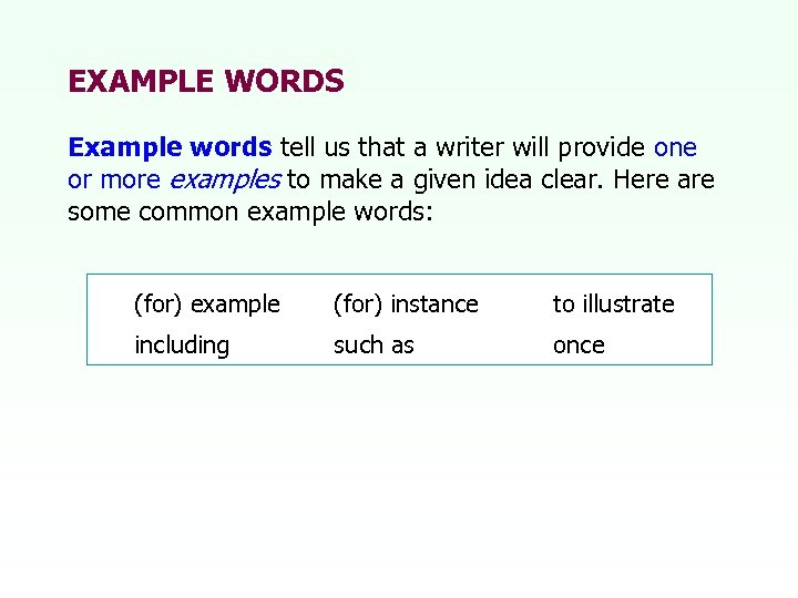 EXAMPLE WORDS Example words tell us that a writer will provide one or more
