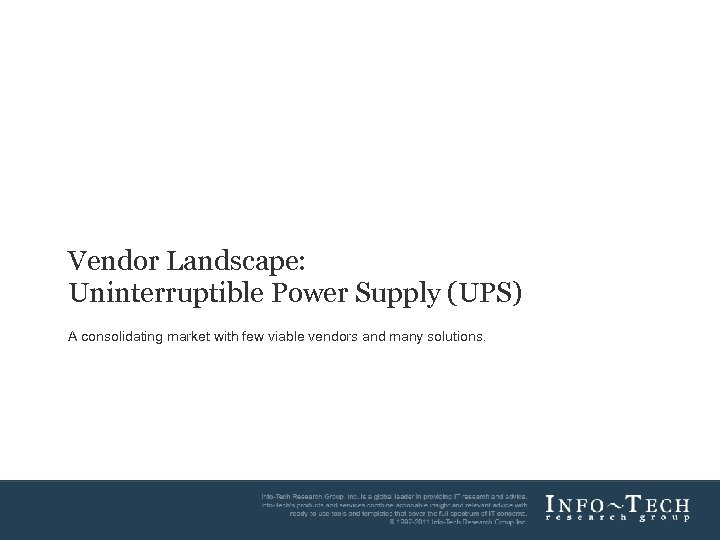 Vendor Landscape: Uninterruptible Power Supply (UPS) A consolidating market with few viable vendors and